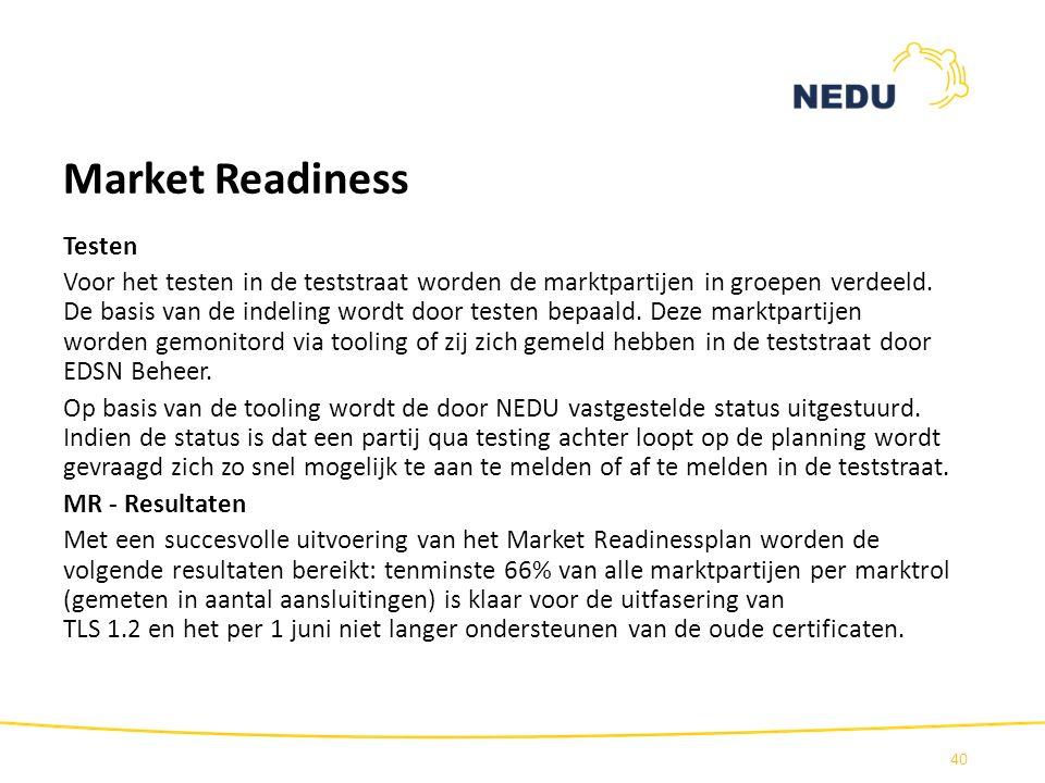 Market Readiness Testen Voor het testen in de teststraat worden de marktpartijen in groepen verdeeld. De basis van de indeling wordt door testen bepaa