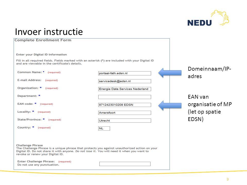 Invoer instructie 9 Domeinnaam/IP- adres EAN van organisatie of MP (let op spatie EDSN)