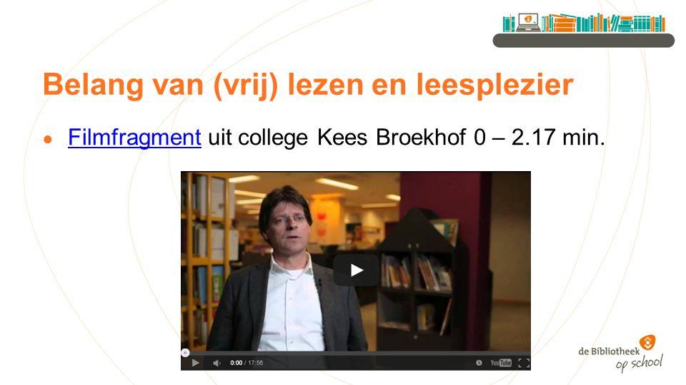 Belang van (vrij) lezen en leesplezier ● Filmfragment uit college Kees Broekhof 0 – 2.17 min.