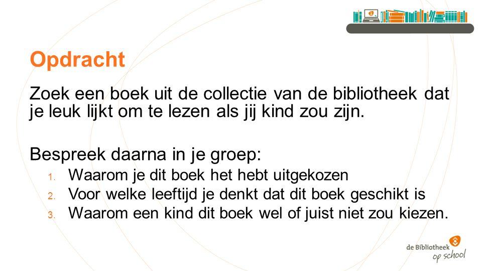 Opdracht Zoek een boek uit de collectie van de bibliotheek dat je leuk lijkt om te lezen als jij kind zou zijn.