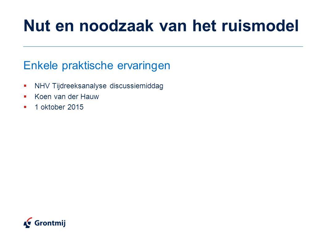 Nut en noodzaak van het ruismodel  NHV Tijdreeksanalyse discussiemiddag  Koen van der Hauw  1 oktober 2015 Enkele praktische ervaringen