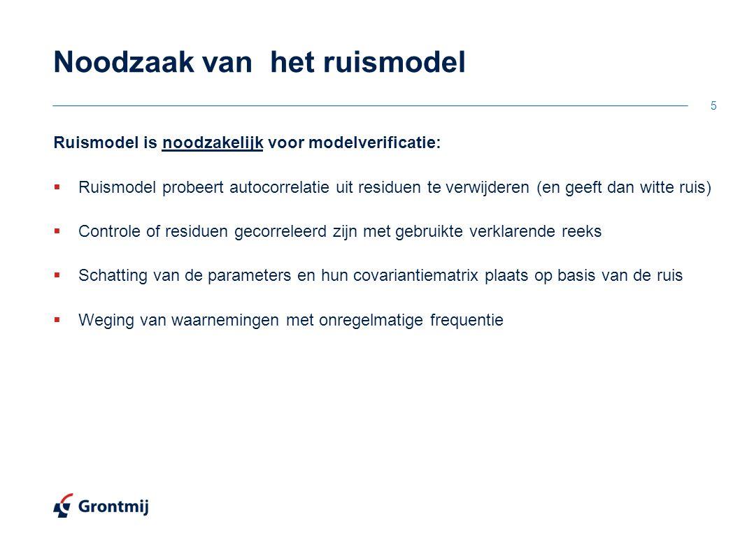 5 Noodzaak van het ruismodel Ruismodel is noodzakelijk voor modelverificatie:  Ruismodel probeert autocorrelatie uit residuen te verwijderen (en geef