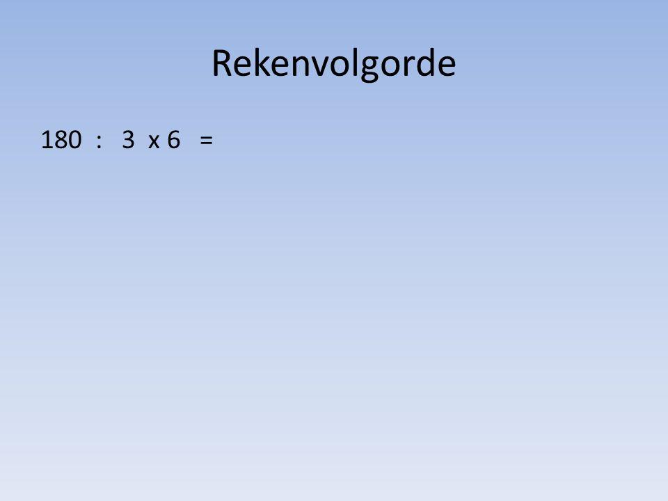 Rekenvolgorde 180 : 3 x 6 = M eneer V an D alen W acht O p A ntwoord M achtsverheffen V ermeningvuldigen D elen W orteltrekken O ptellen A ftrekken