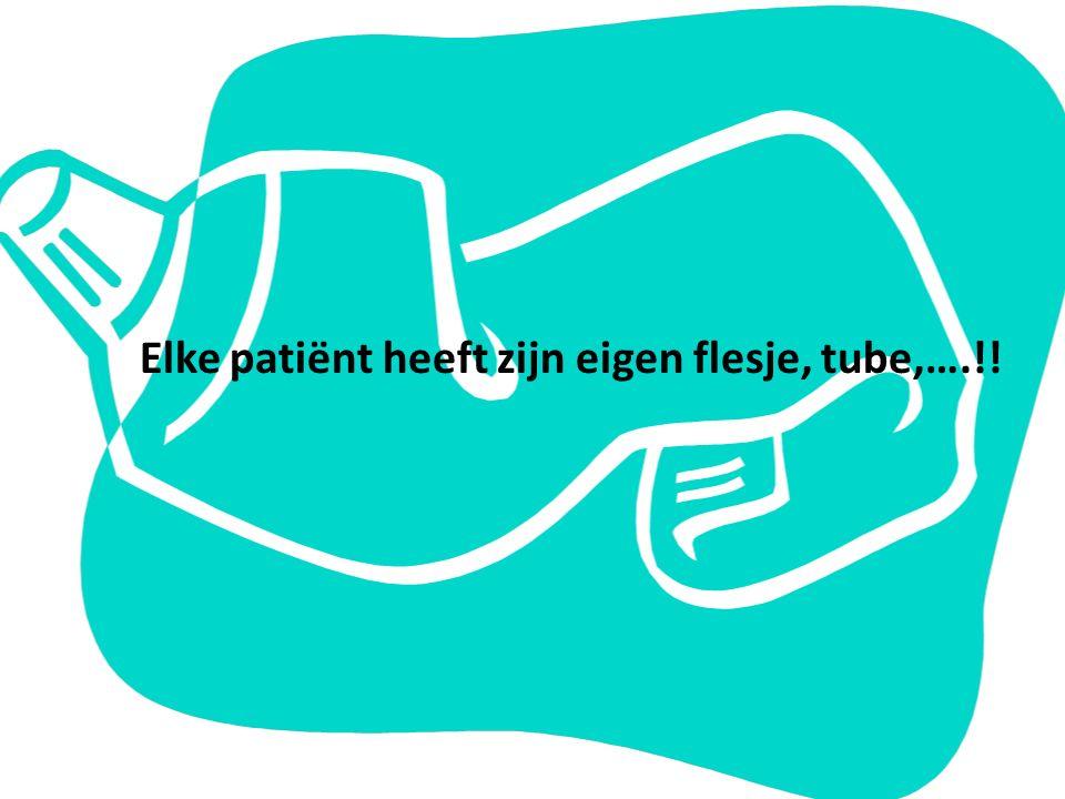 Elke patiënt heeft zijn eigen flesje, tube,….!!