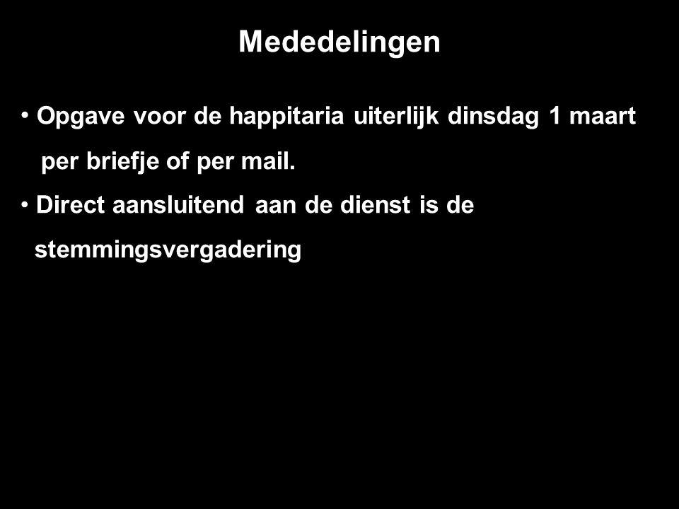 Mededelingen Opgave voor de happitaria uiterlijk dinsdag 1 maart per briefje of per mail. Direct aansluitend aan de dienst is de hstemmingsvergadering