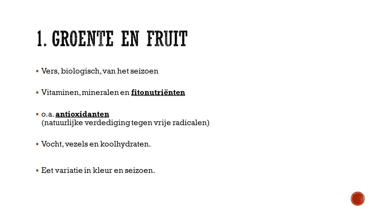  Vers, biologisch, van het seizoen  Vitaminen, mineralen en fitonutriënten  o.a.