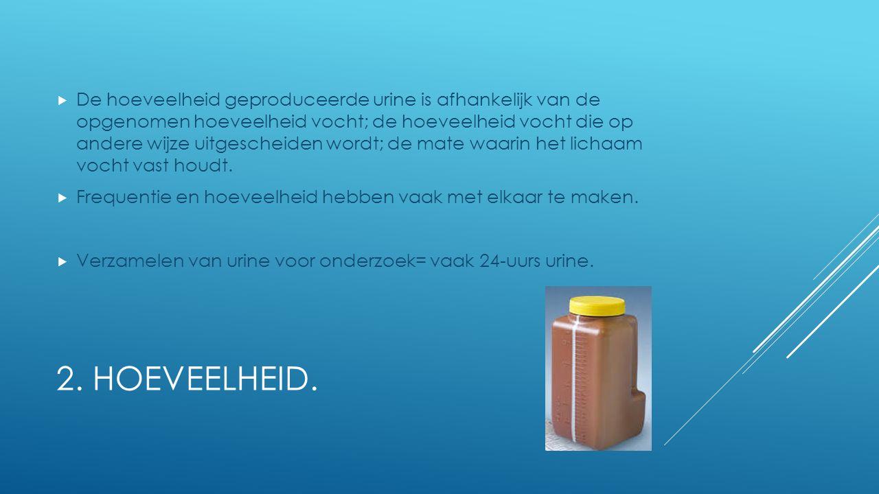 2. HOEVEELHEID.  De hoeveelheid geproduceerde urine is afhankelijk van de opgenomen hoeveelheid vocht; de hoeveelheid vocht die op andere wijze uitge