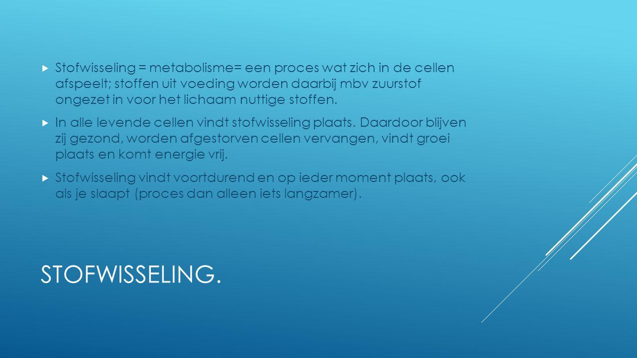 STOFWISSELING.  Stofwisseling = metabolisme= een proces wat zich in de cellen afspeelt; stoffen uit voeding worden daarbij mbv zuurstof ongezet in vo