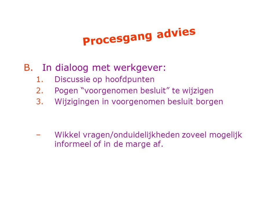 """Procesgang advies B.In dialoog met werkgever: 1.Discussie op hoofdpunten 2.Pogen """"voorgenomen besluit"""" te wijzigen 3.Wijzigingen in voorgenomen beslui"""