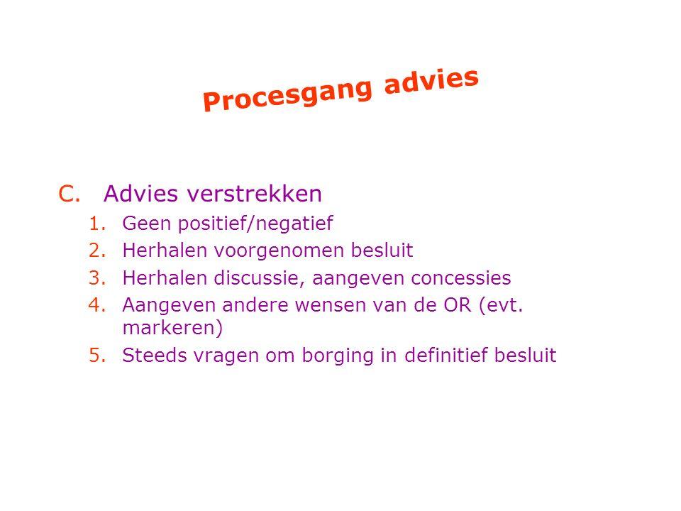 Procesgang advies C.Advies verstrekken 1.Geen positief/negatief 2.Herhalen voorgenomen besluit 3.Herhalen discussie, aangeven concessies 4.Aangeven andere wensen van de OR (evt.