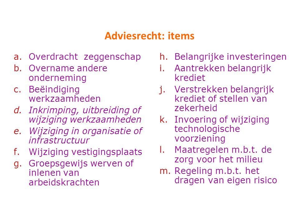 Adviesrecht: items a.Overdracht zeggenschap b.Overname andere onderneming c.Beëindiging werkzaamheden d.Inkrimping, uitbreiding of wijziging werkzaamh