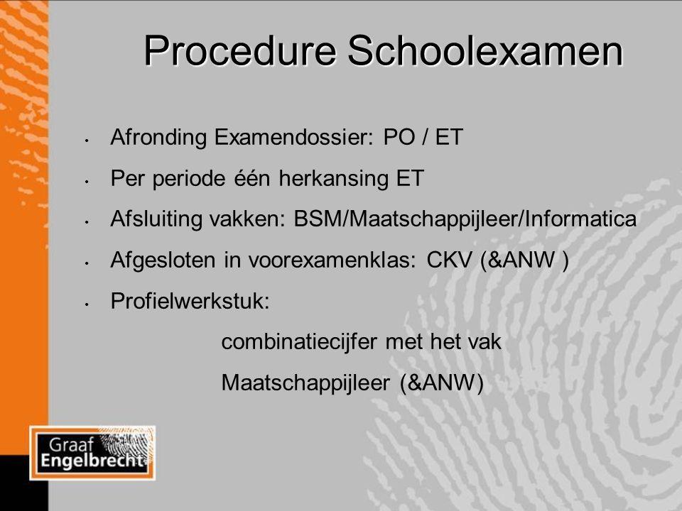 Procedure Schoolexamen Afronding Examendossier: PO / ET Per periode één herkansing ET Afsluiting vakken: BSM/Maatschappijleer/Informatica Afgesloten in voorexamenklas: CKV (&ANW ) Profielwerkstuk: combinatiecijfer met het vak Maatschappijleer (&ANW)