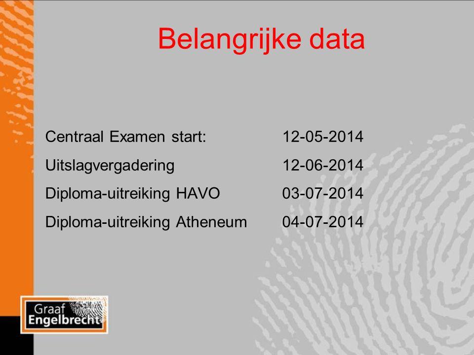 Belangrijke data Centraal Examen start: 12-05-2014 Uitslagvergadering 12-06-2014 Diploma-uitreiking HAVO03-07-2014 Diploma-uitreiking Atheneum 04-07-2014