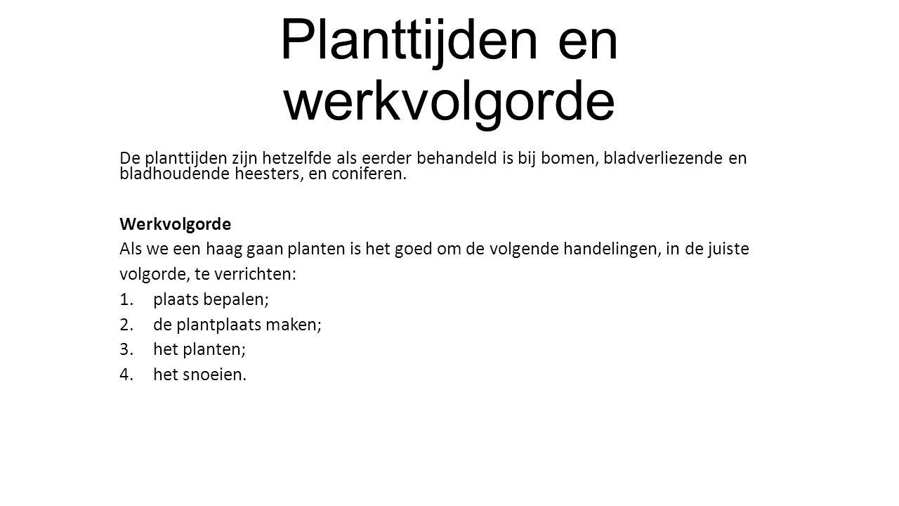 Planttijden en werkvolgorde De planttijden zijn hetzelfde als eerder behandeld is bij bomen, bladverliezende en bladhoudende heesters, en coniferen. W