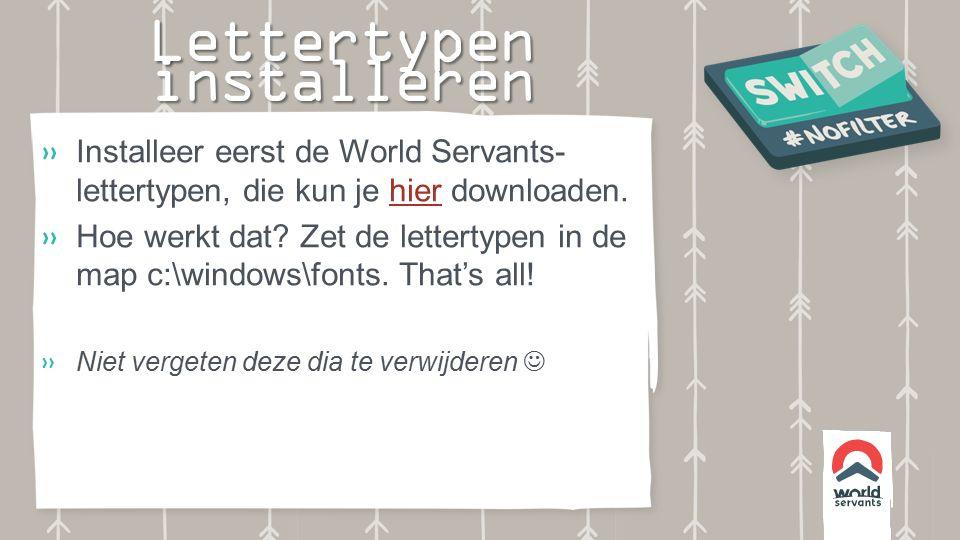 Lettertypen installeren  Installeer eerst de World Servants- lettertypen, die kun je hier downloaden.hier  Hoe werkt dat.