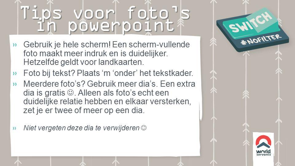 Tips voor foto's in powerpoint  Gebruik je hele scherm.