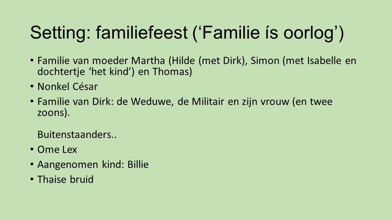 Setting: familiefeest ('Familie ís oorlog') Familie van moeder Martha (Hilde (met Dirk), Simon (met Isabelle en dochtertje 'het kind') en Thomas) Nonk