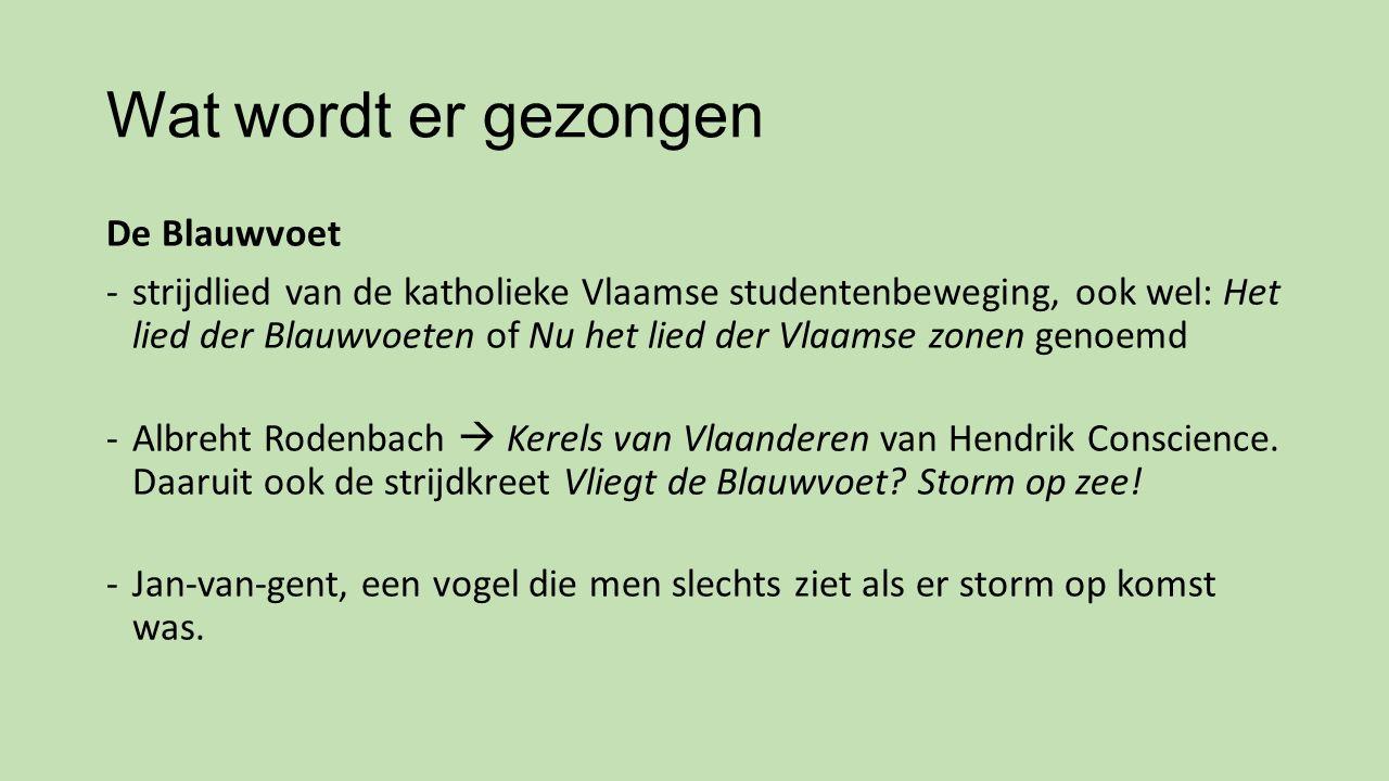 Wat wordt er gezongen De Blauwvoet -strijdlied van de katholieke Vlaamse studentenbeweging, ook wel: Het lied der Blauwvoeten of Nu het lied der Vlaam