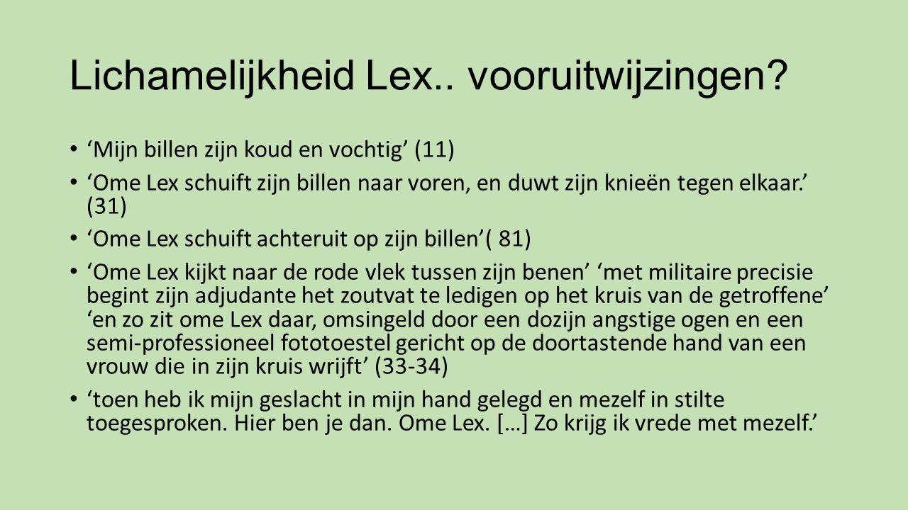 Lichamelijkheid Lex.. vooruitwijzingen? 'Mijn billen zijn koud en vochtig' (11) 'Ome Lex schuift zijn billen naar voren, en duwt zijn knieën tegen elk