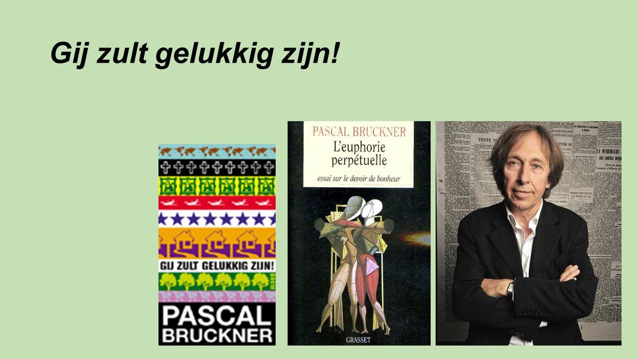 Pascal Bruckner (1948-) Wat is geluk.