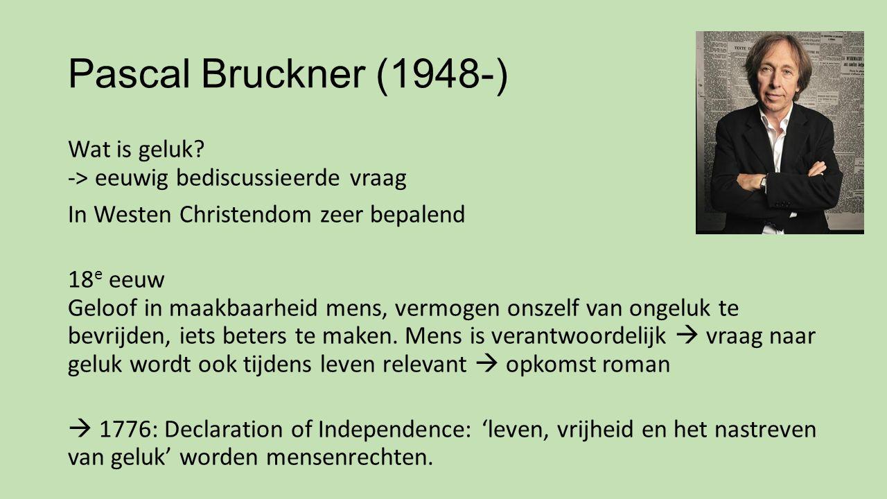 Pascal Bruckner (1948-) Wat is geluk? -> eeuwig bediscussieerde vraag In Westen Christendom zeer bepalend 18 e eeuw Geloof in maakbaarheid mens, vermo