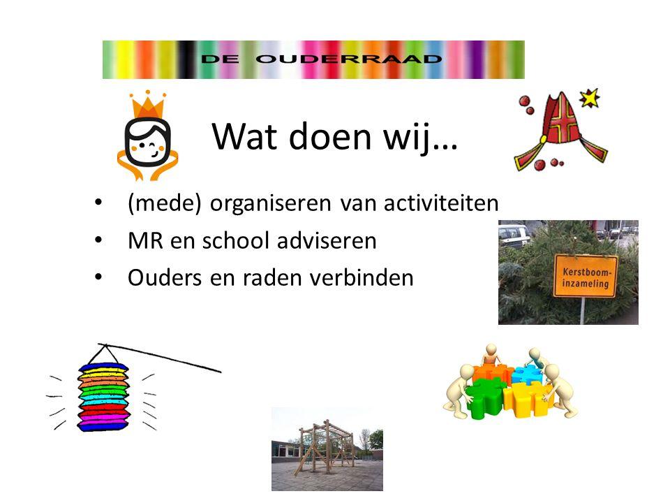 Wat doen wij… (mede) organiseren van activiteiten MR en school adviseren Ouders en raden verbinden
