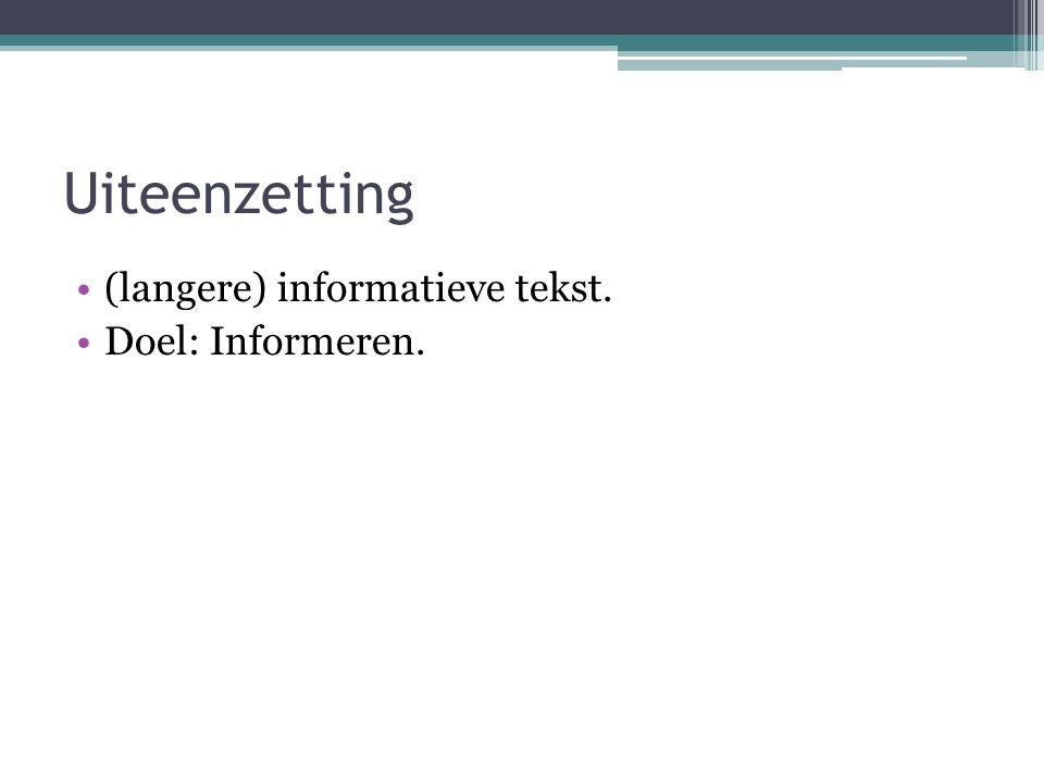 Uiteenzetting (langere) informatieve tekst. Doel: Informeren.