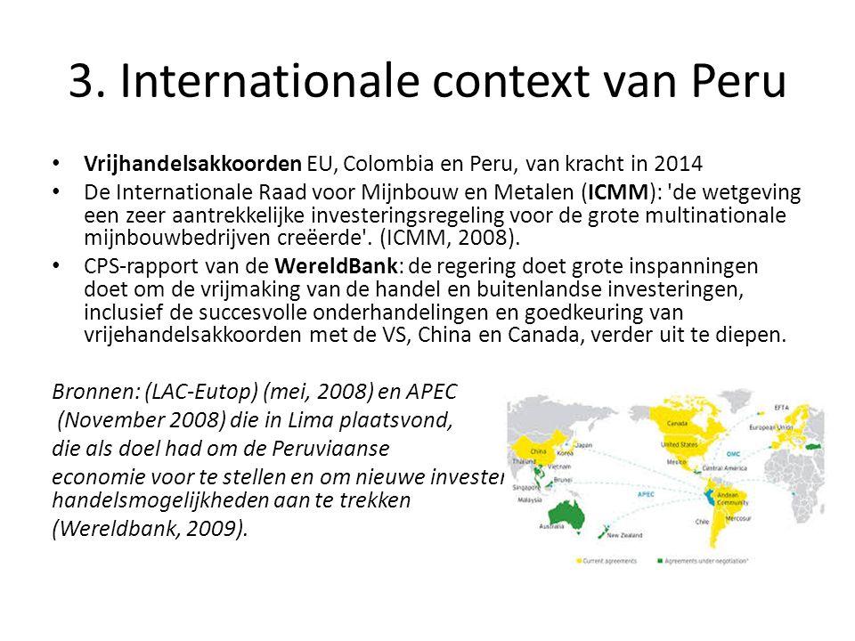 3. Internationale context van Peru Vrijhandelsakkoorden EU, Colombia en Peru, van kracht in 2014 De Internationale Raad voor Mijnbouw en Metalen (ICMM