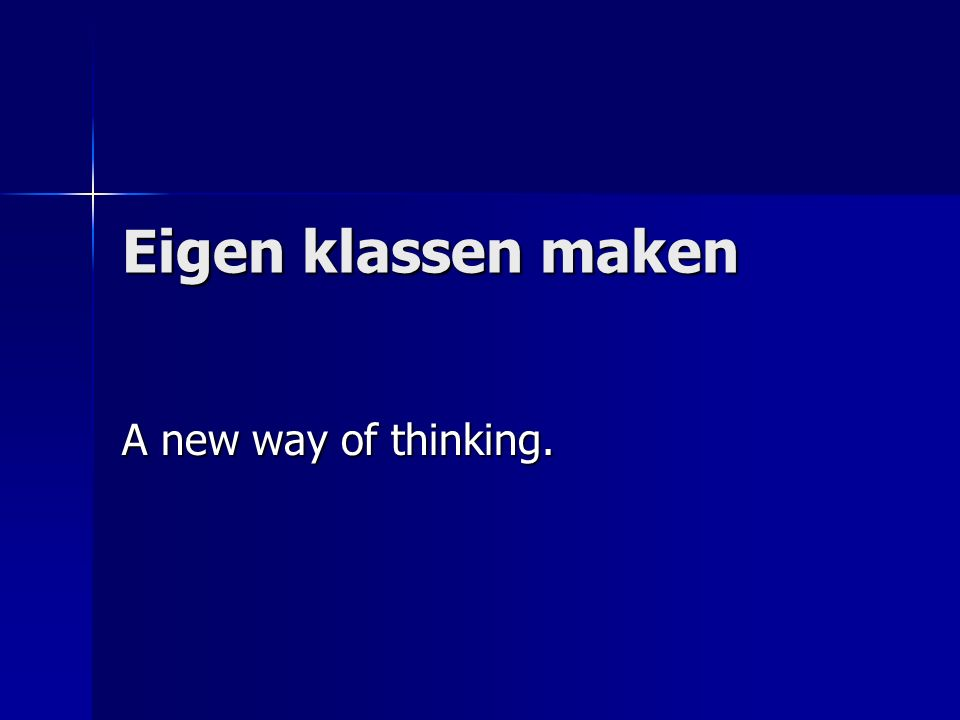 Eigen klassen maken A new way of thinking.