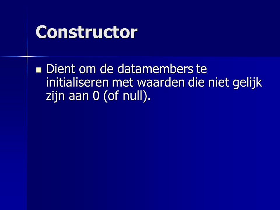 Constructor Dient om de datamembers te initialiseren met waarden die niet gelijk zijn aan 0 (of null).
