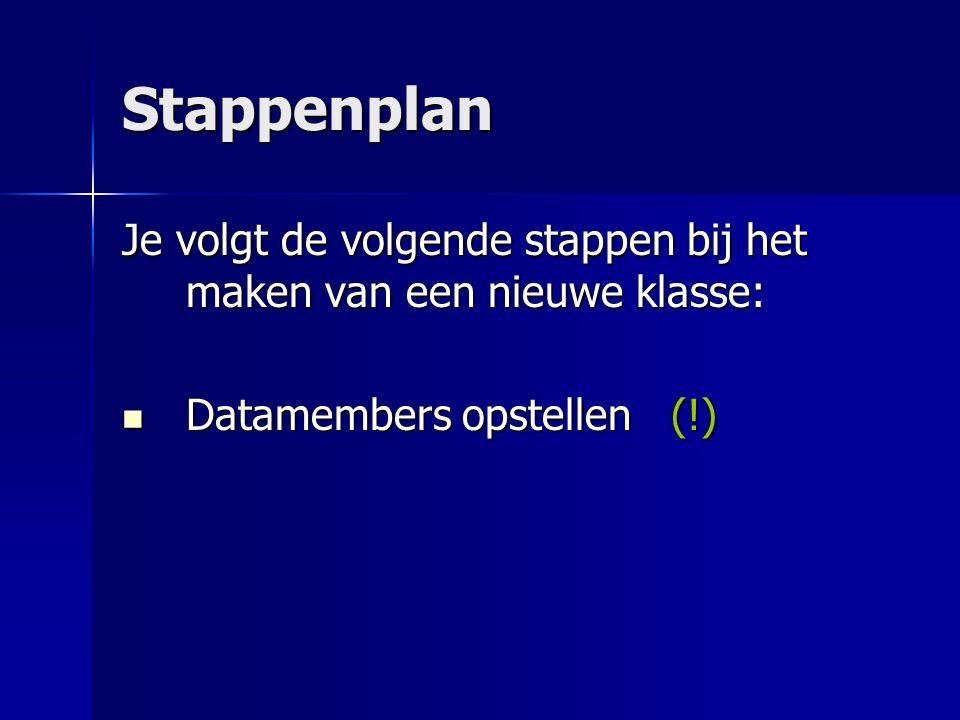 Stappenplan Datamembers opstellen (!) Datamembers opstellen (!)