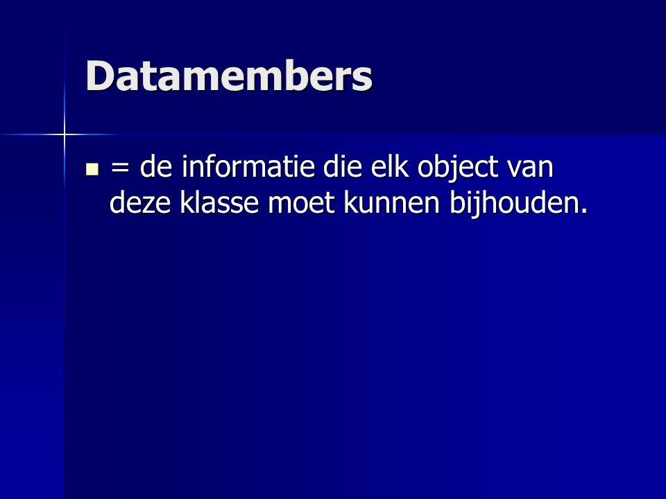 Datamembers Wat? Verschilt van klasse tot klasse. Wat? Verschilt van klasse tot klasse.