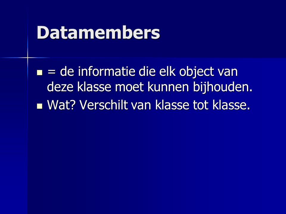 Datamembers = de informatie die elk object van deze klasse moet kunnen bijhouden.
