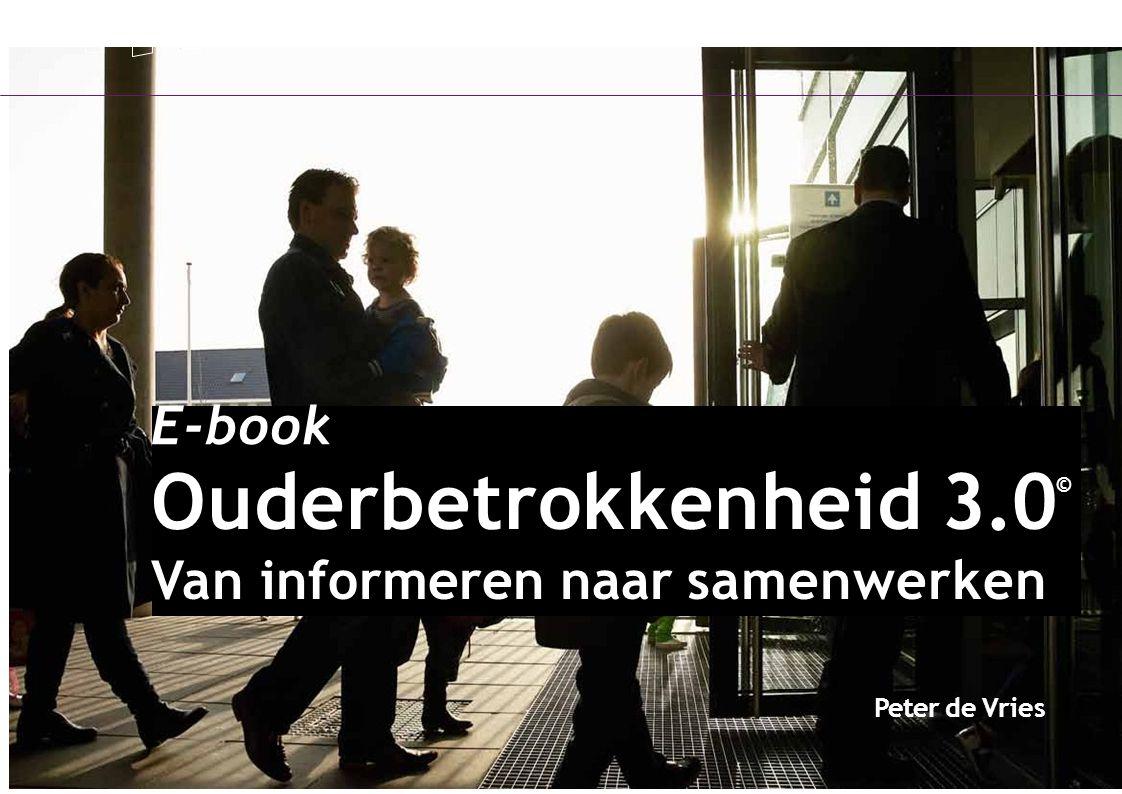 Peter de Vries E-book Ouderbetrokkenheid 3.0 © Van informeren naar samenwerken