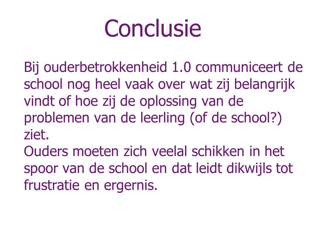 Conclusie Bij ouderbetrokkenheid 1.0 communiceert de school nog heel vaak over wat zij belangrijk vindt of hoe zij de oplossing van de problemen van d