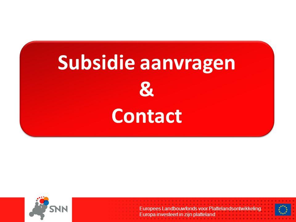 Europees Landbouwfonds voor Plattelandsontwikkeling: Europa investeert in zijn platteland Subsidie aanvragen & Contact Subsidie aanvragen & Contact