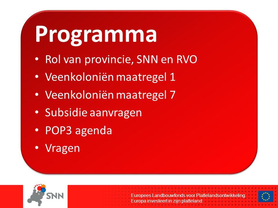 Programma Rol van provincie, SNN en RVO Veenkoloniën maatregel 1 Veenkoloniën maatregel 7 Subsidie aanvragen POP3 agenda Vragen Europees Landbouwfonds voor Plattelandsontwikkeling: Europa investeert in zijn platteland