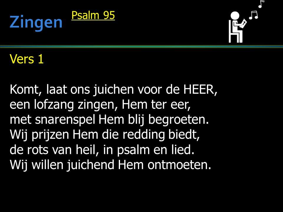 Vers 1 Komt, laat ons juichen voor de HEER, een lofzang zingen, Hem ter eer, met snarenspel Hem blij begroeten.