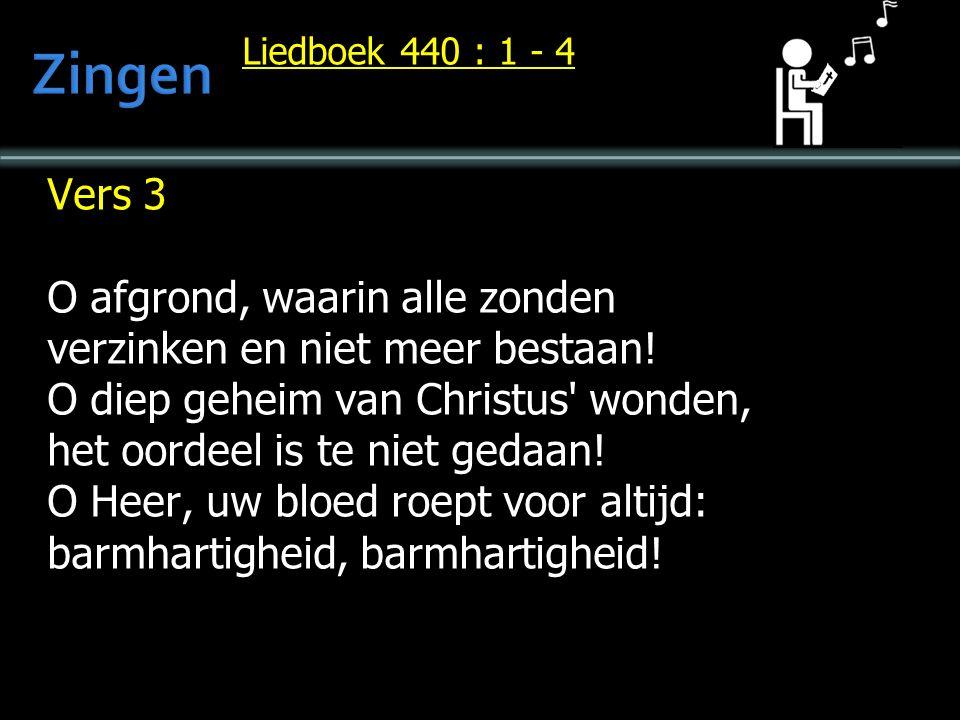 Liedboek 440 : 1 - 4 Vers 3 O afgrond, waarin alle zonden verzinken en niet meer bestaan.