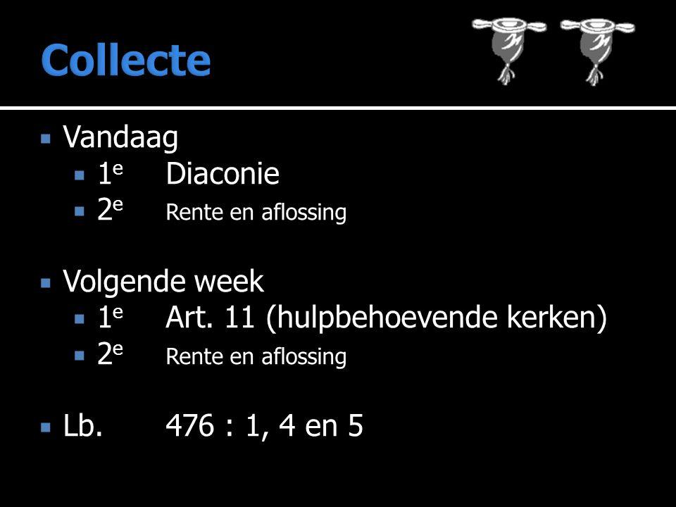  Vandaag  1 e Diaconie  2 e Rente en aflossing  Volgende week  1 e Art.