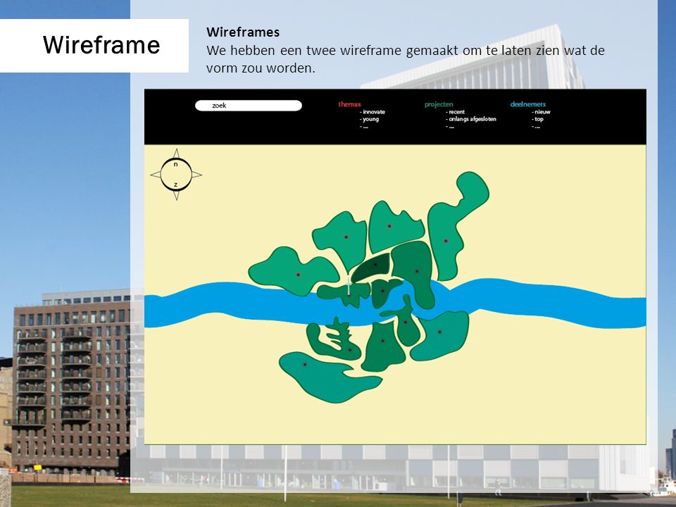 Wireframe Wireframes We hebben een twee wireframe gemaakt om te laten zien wat de vorm zou worden.
