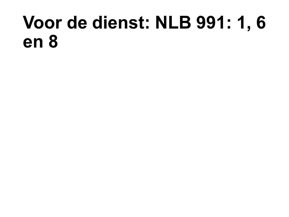 Voor de dienst: NLB 991: 1, 6 en 8