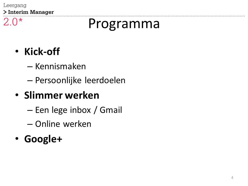 Programma Kick-off – Kennismaken – Persoonlijke leerdoelen Slimmer werken – Een lege inbox / Gmail – Online werken Google+ 4
