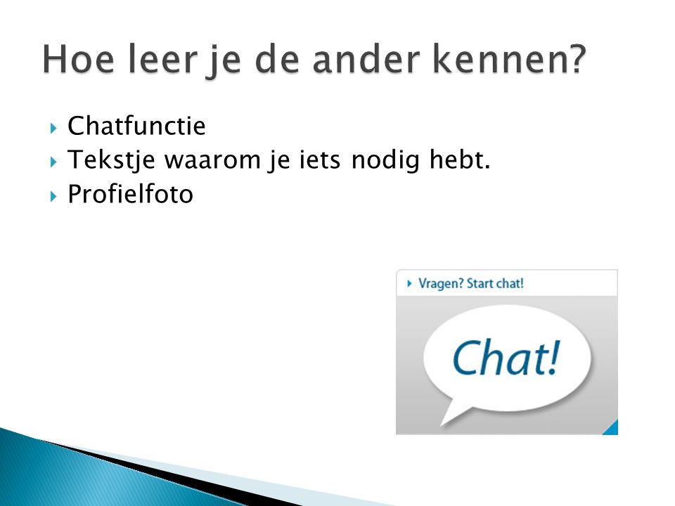 Chatfunctie  Tekstje waarom je iets nodig hebt.  Profielfoto