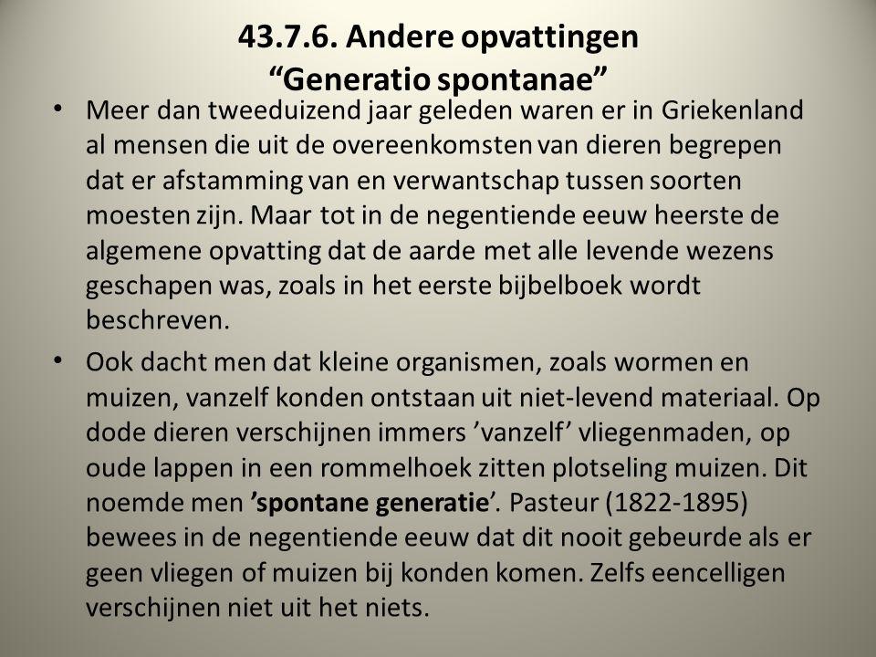 """43.7.6. Andere opvattingen """"Generatio spontanae"""" Meer dan tweeduizend jaar geleden waren er in Griekenland al mensen die uit de overeenkomsten van die"""