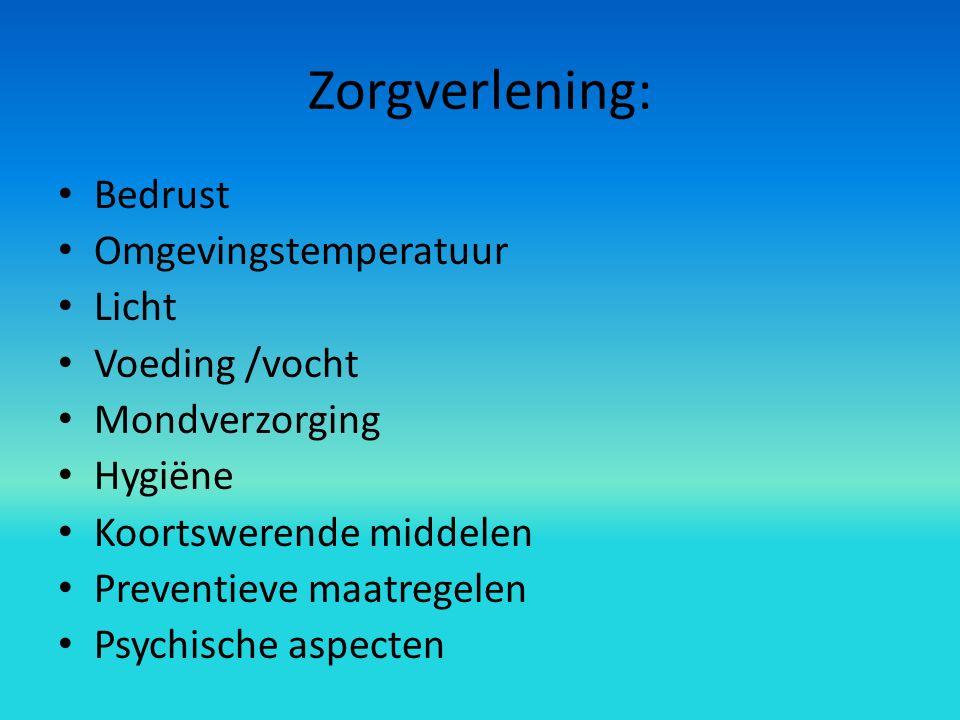 Zorgverlening: Bedrust Omgevingstemperatuur Licht Voeding /vocht Mondverzorging Hygiëne Koortswerende middelen Preventieve maatregelen Psychische aspecten