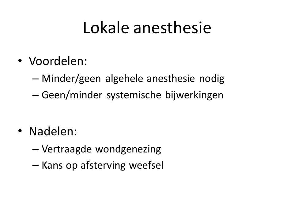 Voordelen: – Minder/geen algehele anesthesie nodig – Geen/minder systemische bijwerkingen Nadelen: – Vertraagde wondgenezing – Kans op afsterving weef