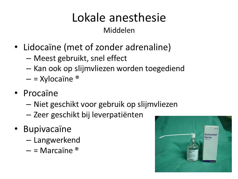Lokale anesthesie Middelen Lidocaïne (met of zonder adrenaline) – Meest gebruikt, snel effect – Kan ook op slijmvliezen worden toegediend – = Xylocaïn