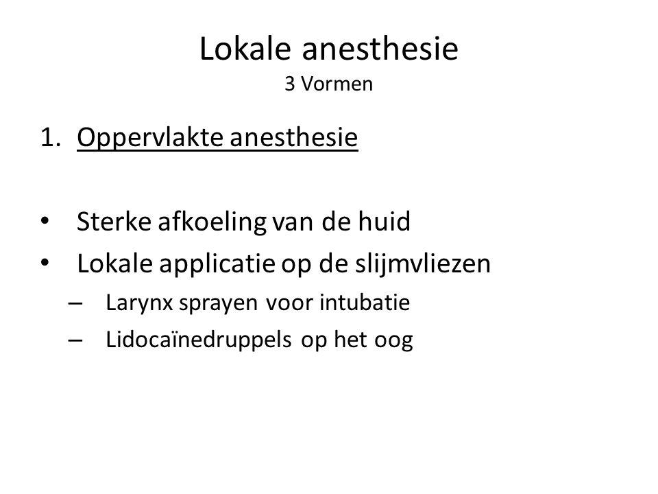 Lokale anesthesie 3 Vormen 1.Oppervlakte anesthesie Sterke afkoeling van de huid Lokale applicatie op de slijmvliezen – Larynx sprayen voor intubatie – Lidocaïnedruppels op het oog