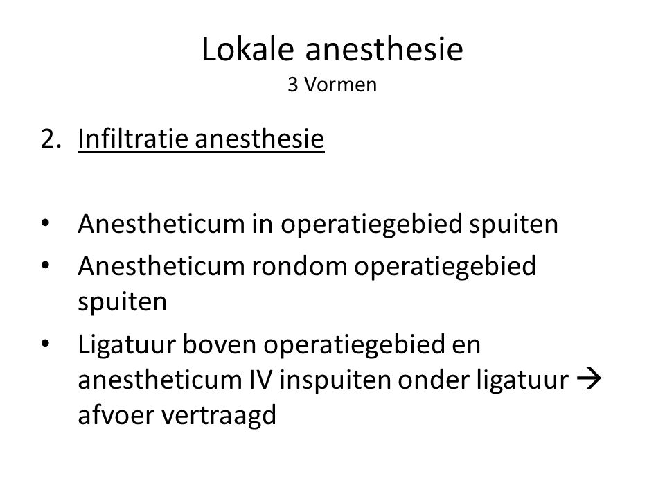 Lokale anesthesie 3 Vormen 2.Infiltratie anesthesie Anestheticum in operatiegebied spuiten Anestheticum rondom operatiegebied spuiten Ligatuur boven o